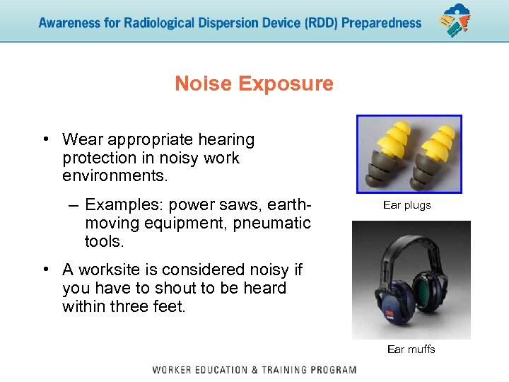 Noise Exposure • Wear appropriate hearing protection in noisy work environments. – Examples: power
