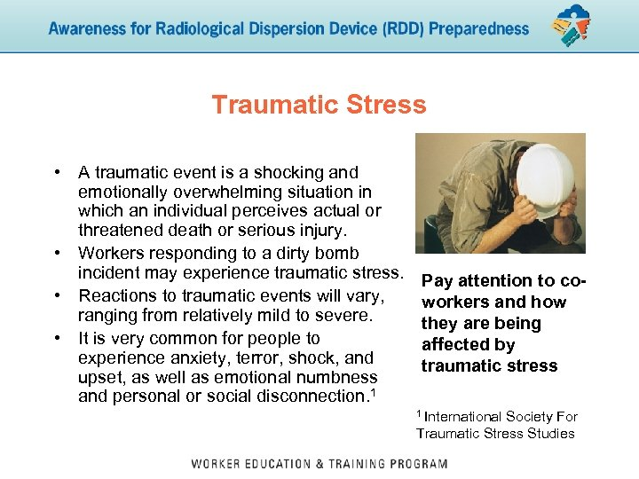 Traumatic Stress • A traumatic event is a shocking and emotionally overwhelming situation in