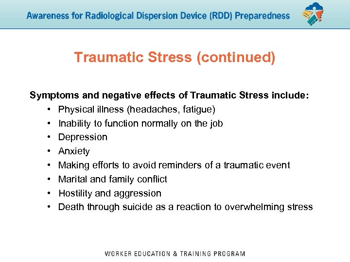Traumatic Stress (continued) Symptoms and negative effects of Traumatic Stress include: • Physical illness