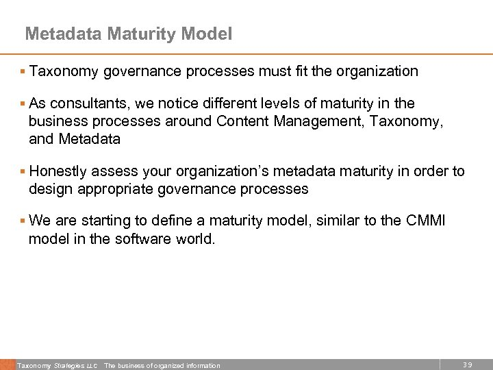 Metadata Maturity Model § Taxonomy governance processes must fit the organization § As consultants,