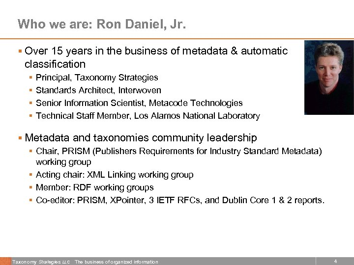 Who we are: Ron Daniel, Jr. § Over 15 years in the business of
