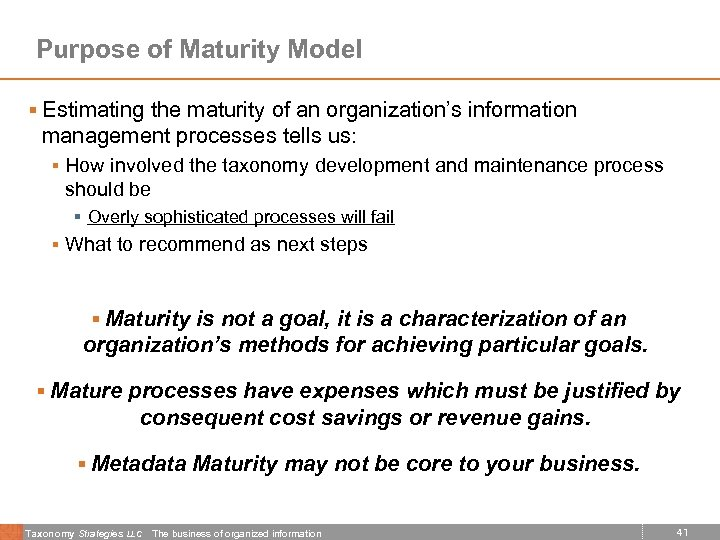 Purpose of Maturity Model § Estimating the maturity of an organization's information management processes