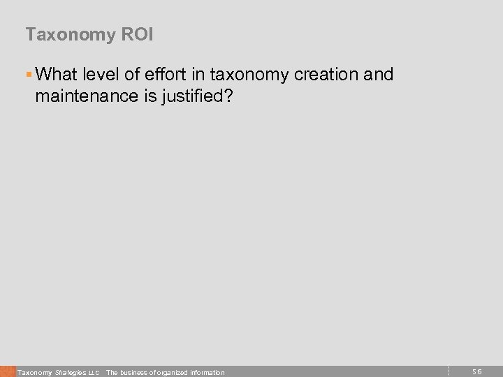 Taxonomy ROI § What level of effort in taxonomy creation and maintenance is justified?