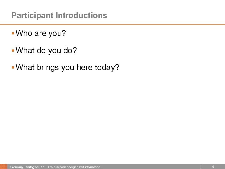 Participant Introductions § Who are you? § What do you do? § What brings