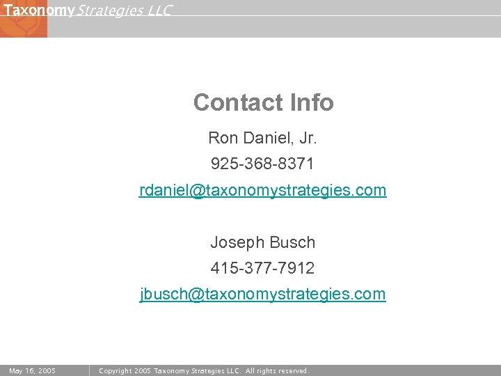 Taxonomy Strategies LLC Contact Info Ron Daniel, Jr. 925 -368 -8371 rdaniel@taxonomystrategies. com Joseph