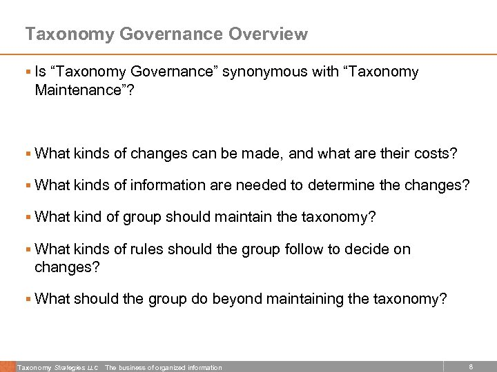 """Taxonomy Governance Overview § Is """"Taxonomy Governance"""" synonymous with """"Taxonomy Maintenance""""? § What kinds"""