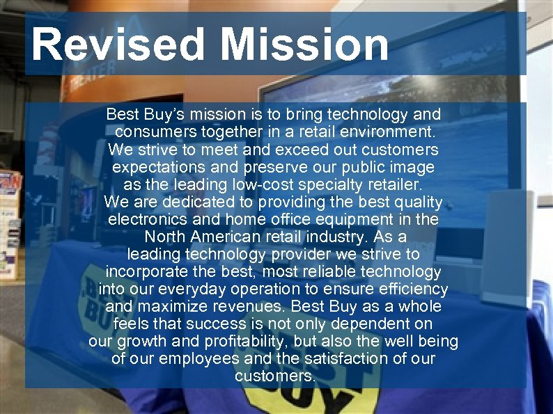 Revised Mission Best Buy's mission is to bring technology and consumers together in a