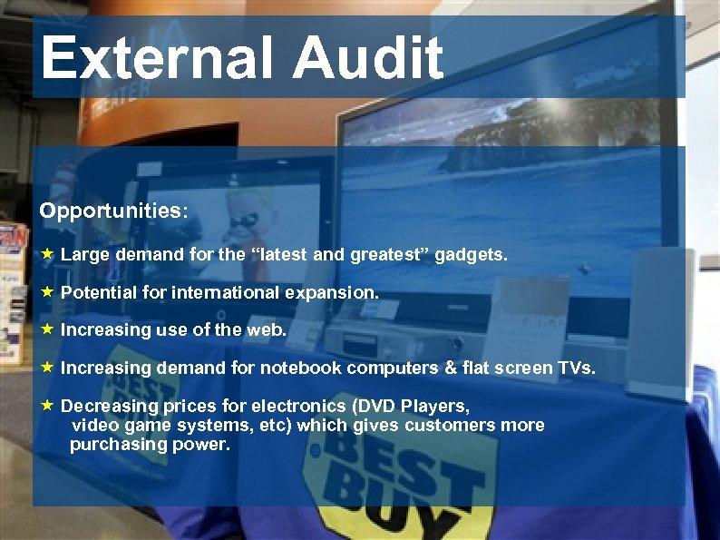"External Audit Opportunities: « Large demand for the ""latest and greatest"" gadgets. « Potential"