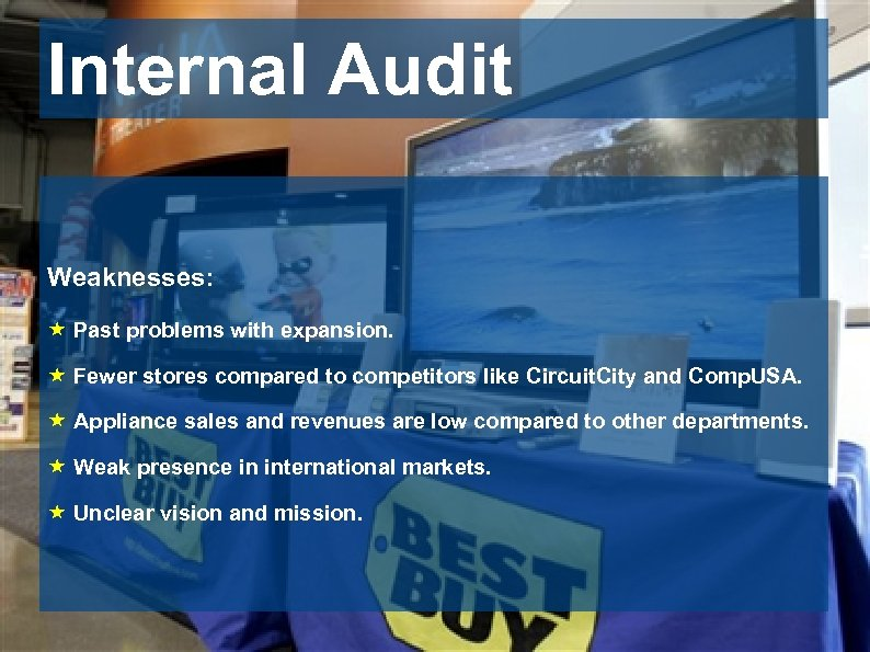 Internal Audit Weaknesses: « Past problems with expansion. « Fewer stores compared to competitors