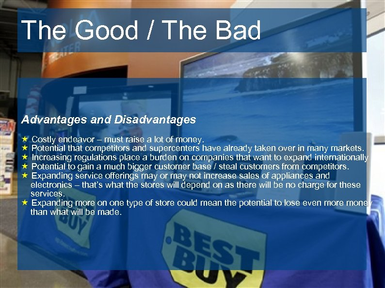The Good / The Bad Advantages and Disadvantages « Costly endeavor – must raise