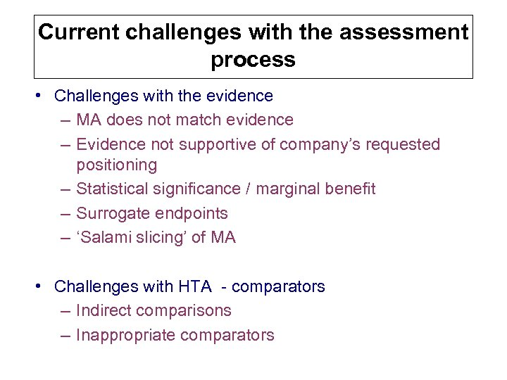Current challenges with the assessment process • Challenges with the evidence – MA does