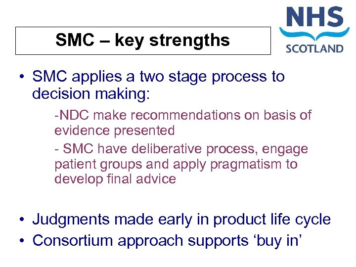 SMC – key strengths • SMC applies a two stage process to decision making: