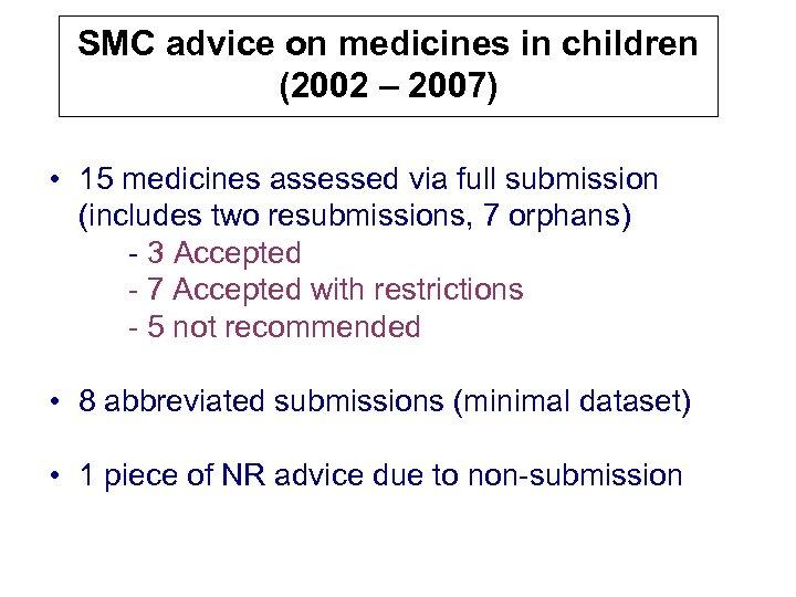 SMC advice on medicines in children (2002 – 2007) • 15 medicines assessed via