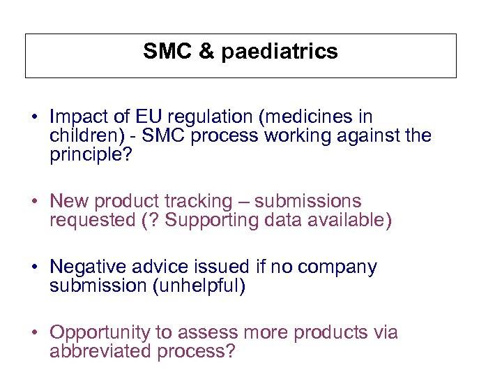 SMC & paediatrics • Impact of EU regulation (medicines in children) - SMC process
