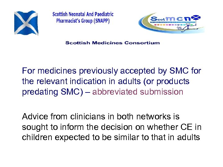 For medicines previously accepted by SMC for the relevant indication in adults (or products