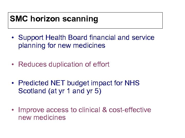 SMC horizon scanning • Support Health Board financial and service planning for new medicines