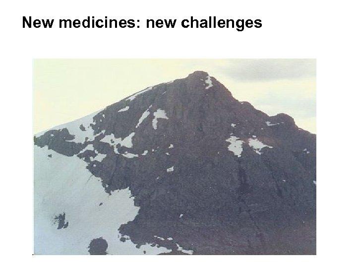 New medicines: new challenges