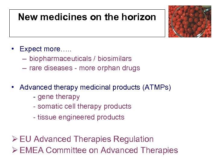 New medicines on the horizon • Expect more…. . – biopharmaceuticals / biosimilars –