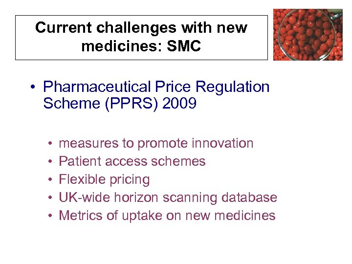 Current challenges with new medicines: SMC • Pharmaceutical Price Regulation Scheme (PPRS) 2009 •