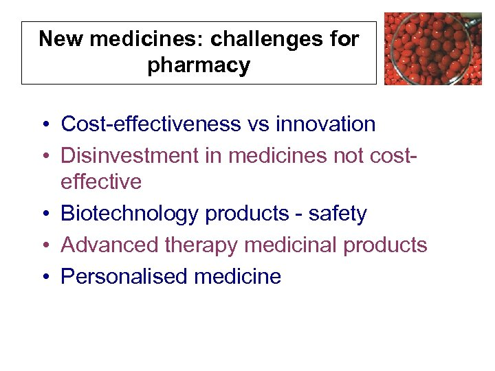 New medicines: challenges for pharmacy • Cost-effectiveness vs innovation • Disinvestment in medicines not