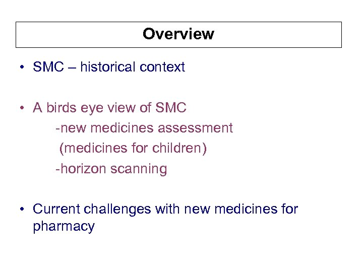 Overview • SMC – historical context • A birds eye view of SMC -new