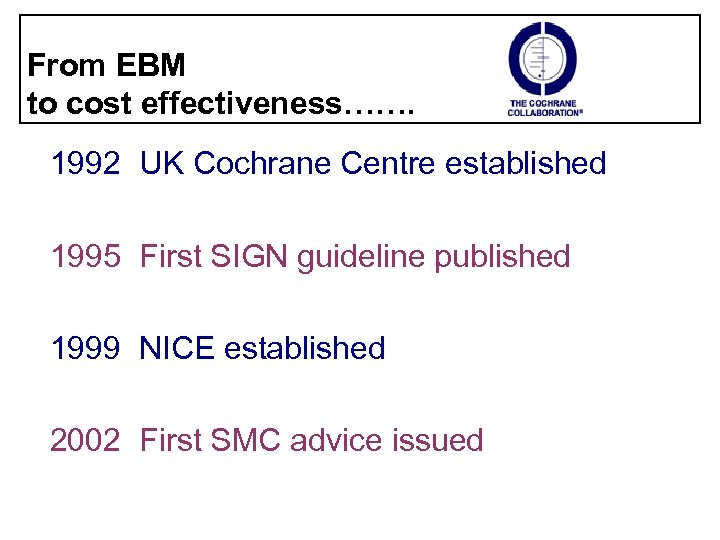 From EBM to cost effectiveness……. 1992 UK Cochrane Centre established 1995 First SIGN guideline