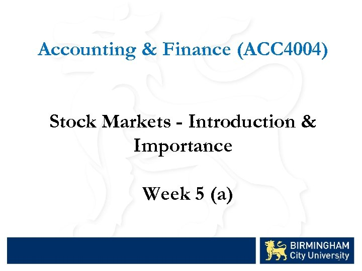 Accounting & Finance (ACC 4004) Stock Markets - Introduction & Importance Week 5 (a)