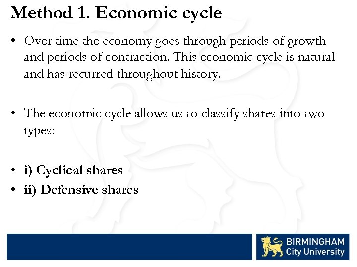 Method 1. Economic cycle • Over time the economy goes through periods of growth