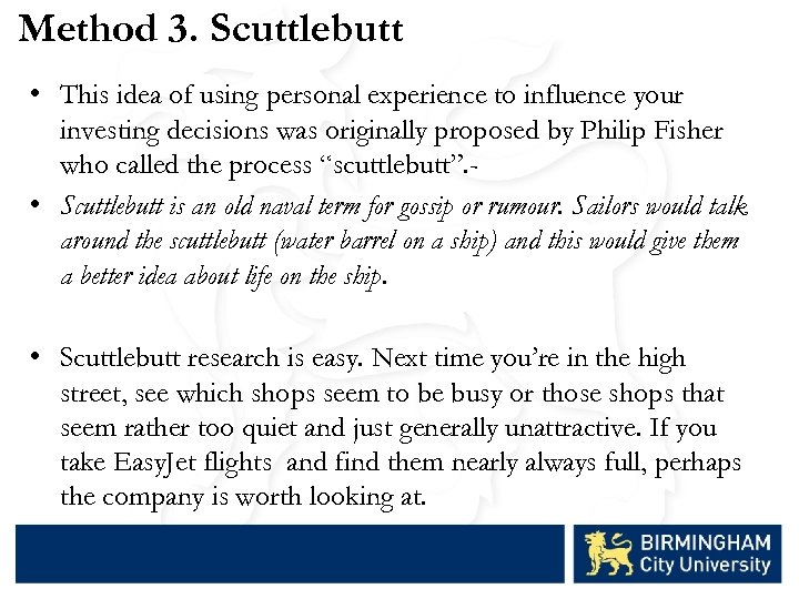 Method 3. Scuttlebutt • This idea of using personal experience to influence your investing