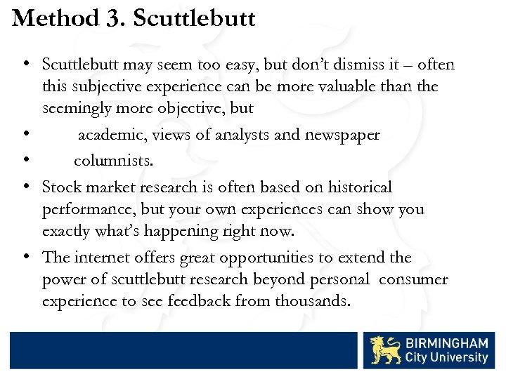 Method 3. Scuttlebutt • Scuttlebutt may seem too easy, but don't dismiss it –