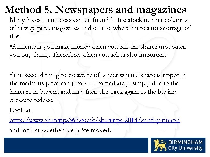 Method 5. Newspapers and magazines Many investment ideas can be found in the stock