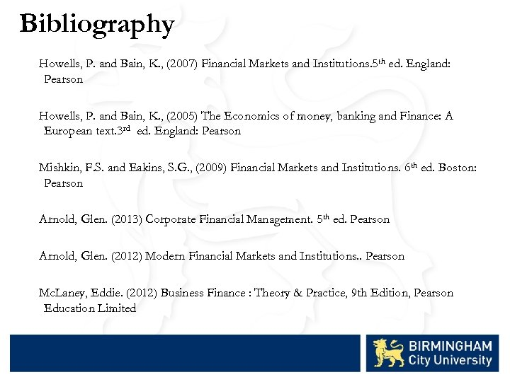 Bibliography Howells, P. and Bain, K. , (2007) Financial Markets and Institutions. 5 th