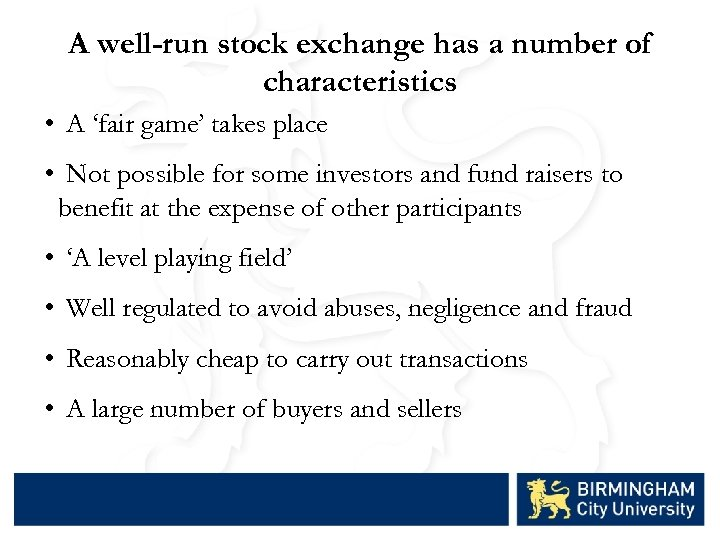 A well-run stock exchange has a number of characteristics • A 'fair game' takes
