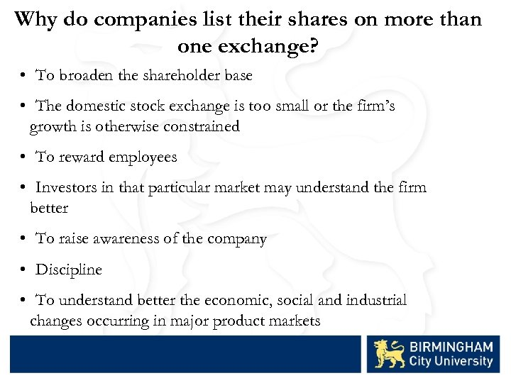 Why do companies list their shares on more than one exchange? • To broaden