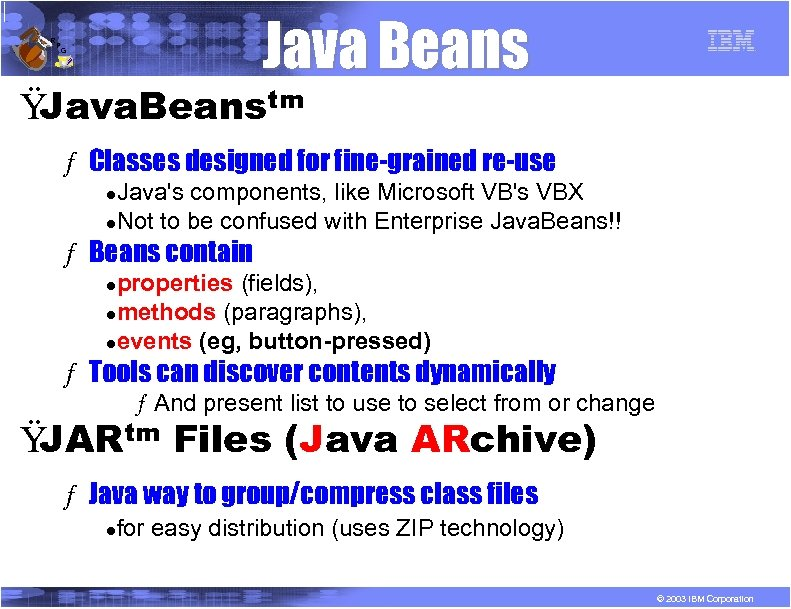 R P Java Beans G Ÿ Java. Beanstm ƒ Classes designed for fine-grained re-use
