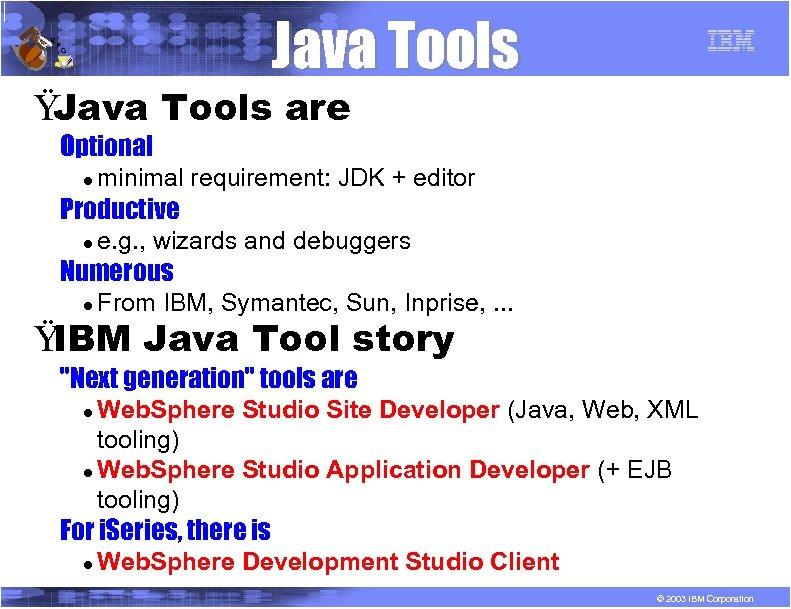 R P Java Tools G Ÿ Java Tools are Optional l minimal requirement: JDK