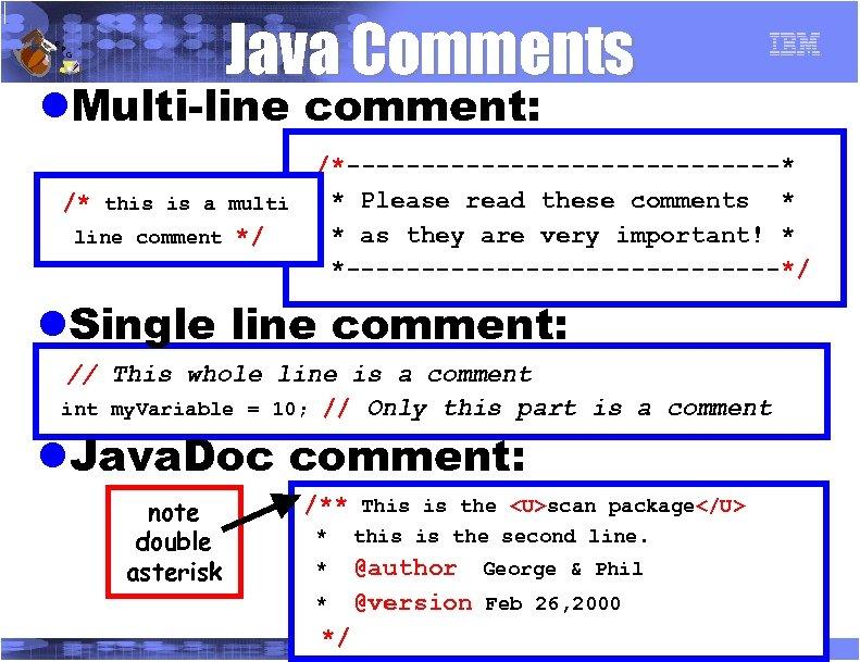 R P Java Comments G l. Multi-line comment: /* this is a multi line
