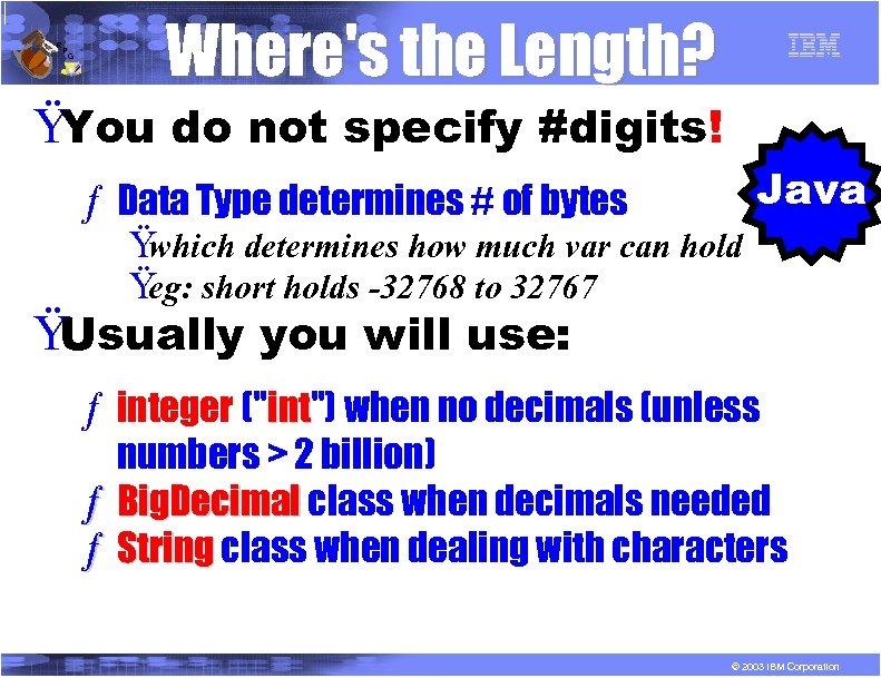R P G Where's the Length? Ÿ You do not specify #digits! ƒ Data