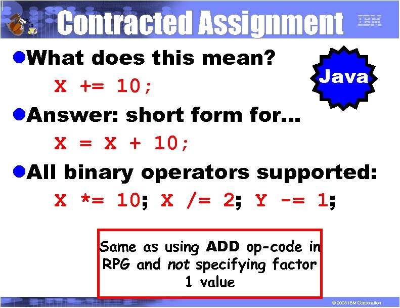 R P G Contracted Assignment l. What does this mean? Java X += 10;