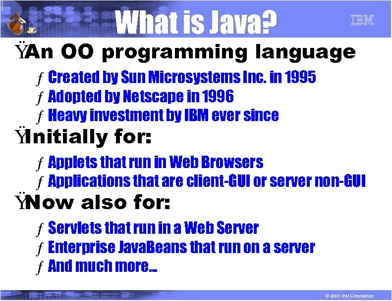 R P G What is Java? Ÿ An OO programming language ƒ Created by