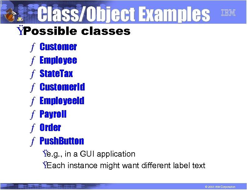 R P Class/Object Examples G Ÿ Possible classes ƒ ƒ ƒ ƒ Customer Employee