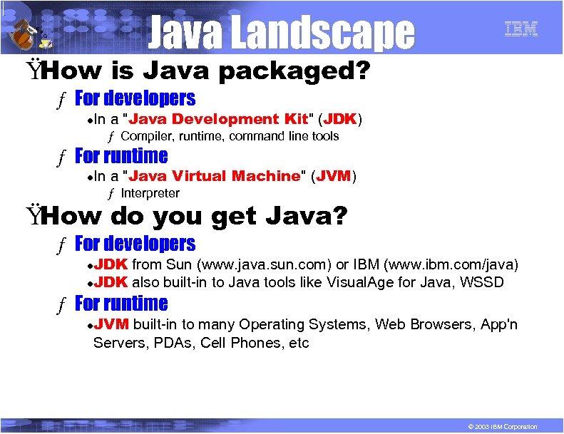 R P Java Landscape G Ÿ How is Java packaged? ƒ For developers l
