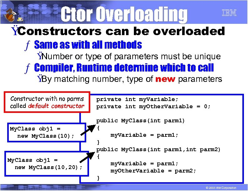 R P G Ctor Overloading Ÿ Constructors can be overloaded ƒ Same as with