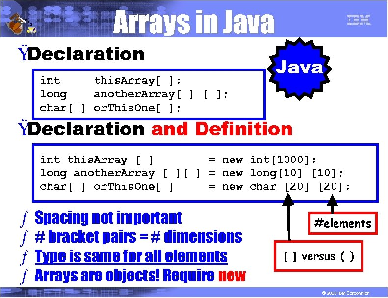 R P G Arrays in Java Ÿ Declaration int this. Array[ ]; long another.