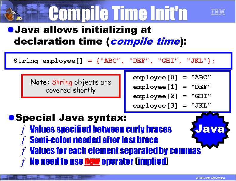 R P G Compile Time Init'n l. Java allows initializing at declaration time (compile