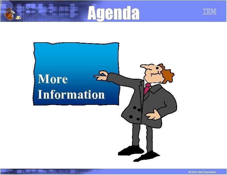 R P G Agenda More Information © 2003 IBM Corporation