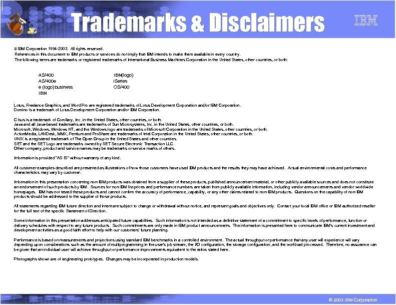R P G Trademarks & Disclaimers 8 IBM Corporation 1994 -2003. All rights reserved.
