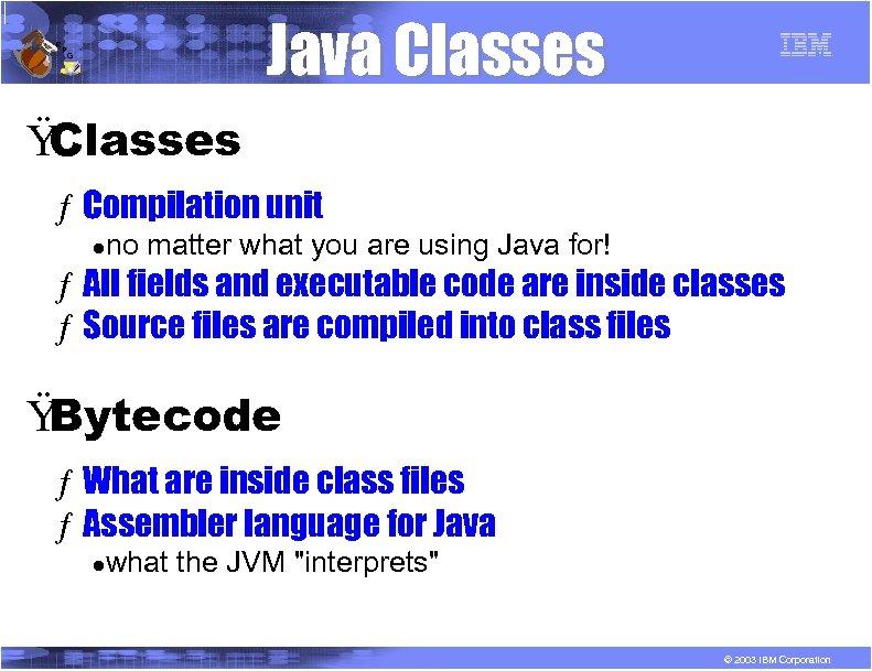 R P Java Classes G Ÿ Classes ƒ Compilation unit l no matter what