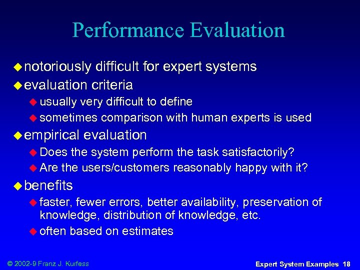 Performance Evaluation u notoriously difficult for expert systems u evaluation criteria u usually very