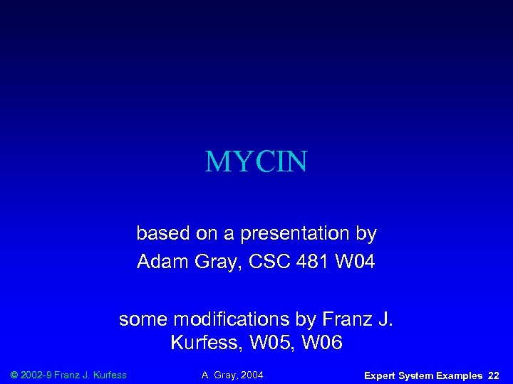 MYCIN based on a presentation by Adam Gray, CSC 481 W 04 some modifications